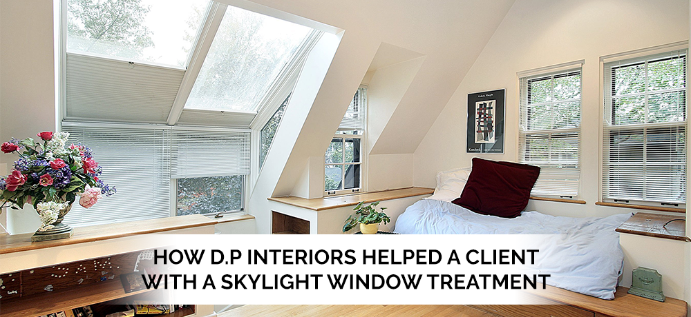 How-DP-Interiors-Helped-A-Client-With-A-Skylight-Window-Treatment-DP Interiors.png
