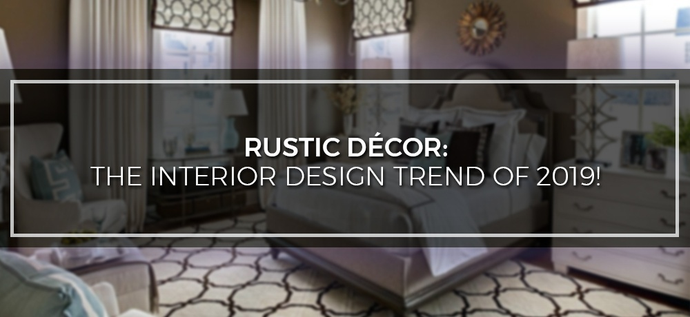 Rustic Décor - The Interior Design Trend Of 2019.jpg