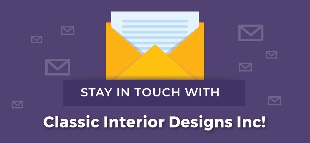 Stay In Touch With Classic Interior Designs Inc.jpg