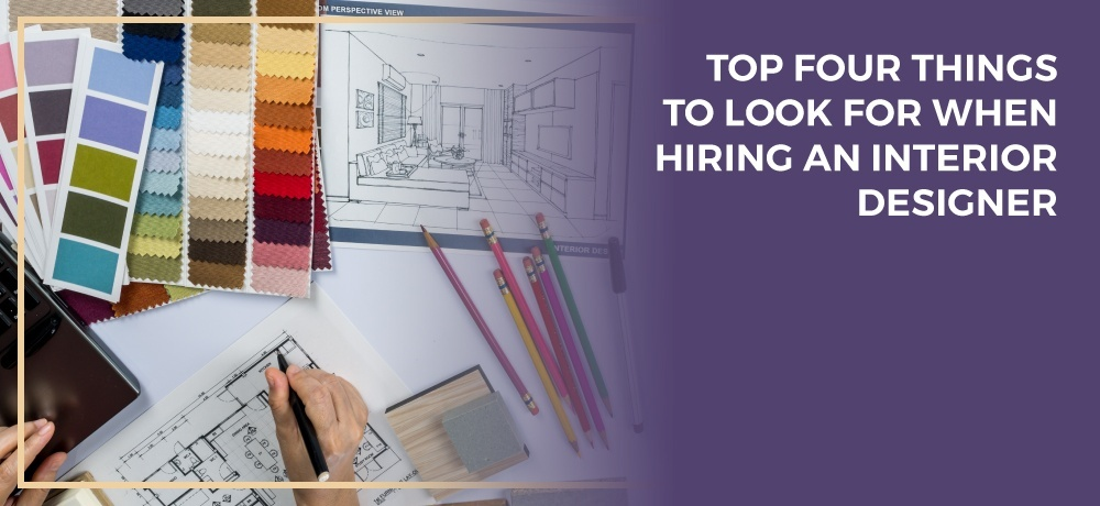 Top Four Things To Look For When Hiring An Interior Designer.jpg