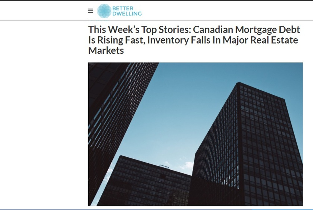 This Week's Top Stories  Canadian Mortgage Debt Is Rising Fast  Inventory Falls In Major Real Estate Markets   Better Dwelling (1).jpg