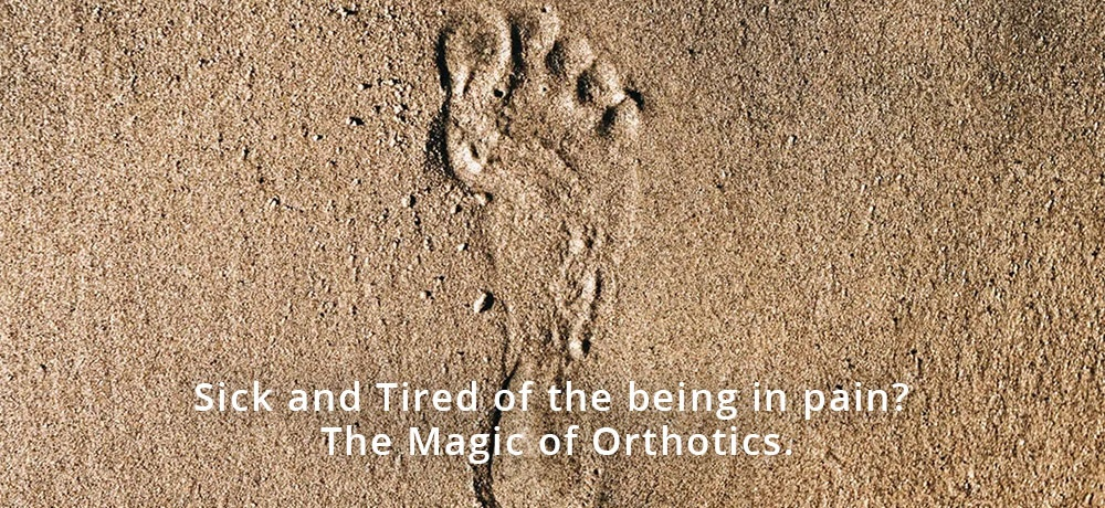 Sick and Tired of the being in pain The Magic of Orthotics..jpg