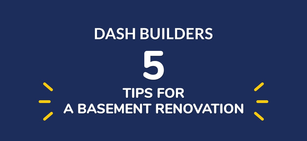 Five-Tips-For-A-Basement-Renovation-DASH BUILDERS.jpg