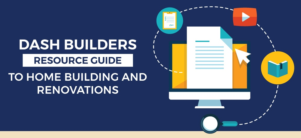 A-Resource-Guide-To-Home-Building-And-Renovations-DASH BUILDERS.jpg