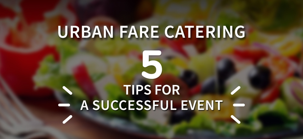 Five-Tips-For-A-Successful-Event-urban fare catering.jpg