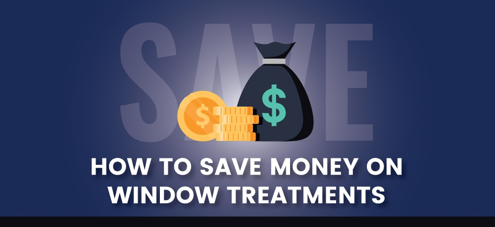 How-To-Save-Money-On-Window-Treatments-San Diego Window Fashions.jpg