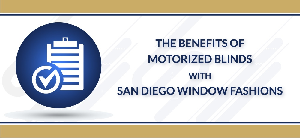 The-Benefits-Of-Motorized-Blinds-for-San-Diego-Window-Fashions.jpg