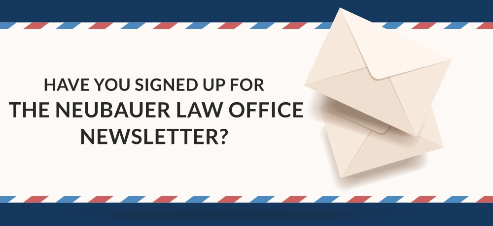 Have-You-Signed-Up-For-The-Neubauer-Law-Office-Newsletter.jpg