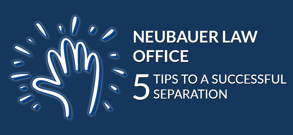 Five Tips to a Successful Separation for Neubauer Law Office-Neubauer Law Office.jpg