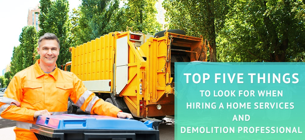 Top Five Things To Look For When Hiring A Home Services and Demolition Professional-junk-canada.jpg
