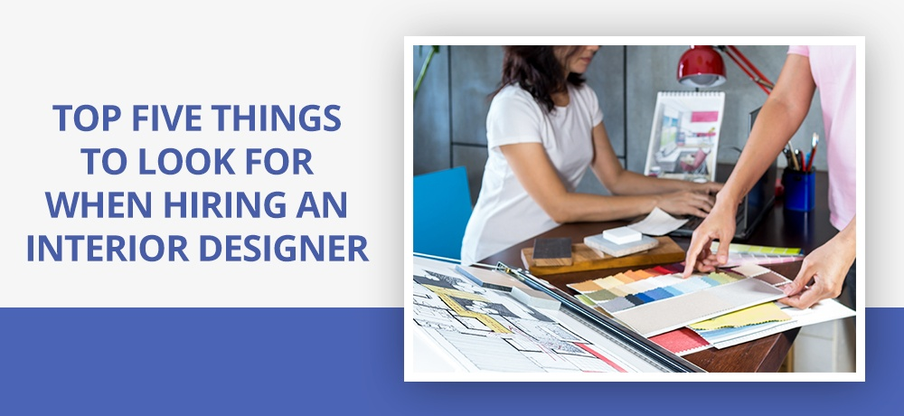 Top-Five-Things-To-Look-For-When-Hiring-An-Interior-Designer.jpg