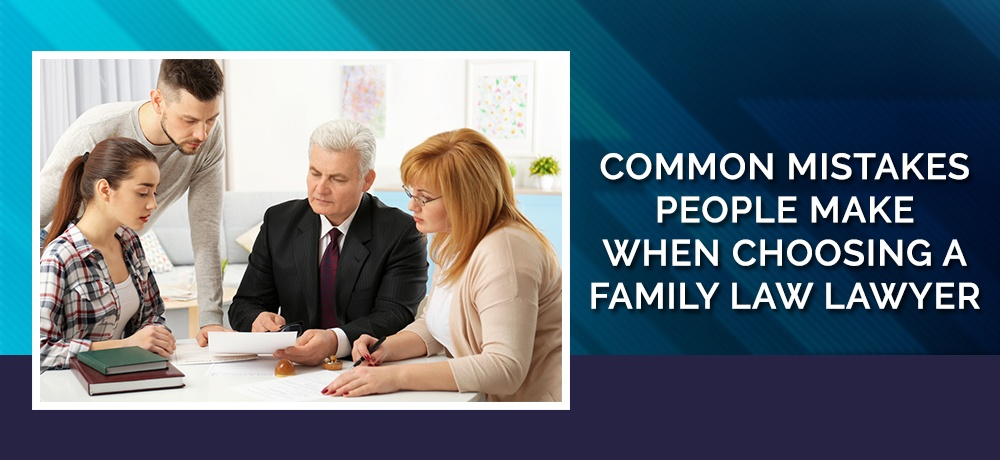 Common-Mistakes-People-Make-When-Choosing-A-Family-Law-Lawyer.jpg