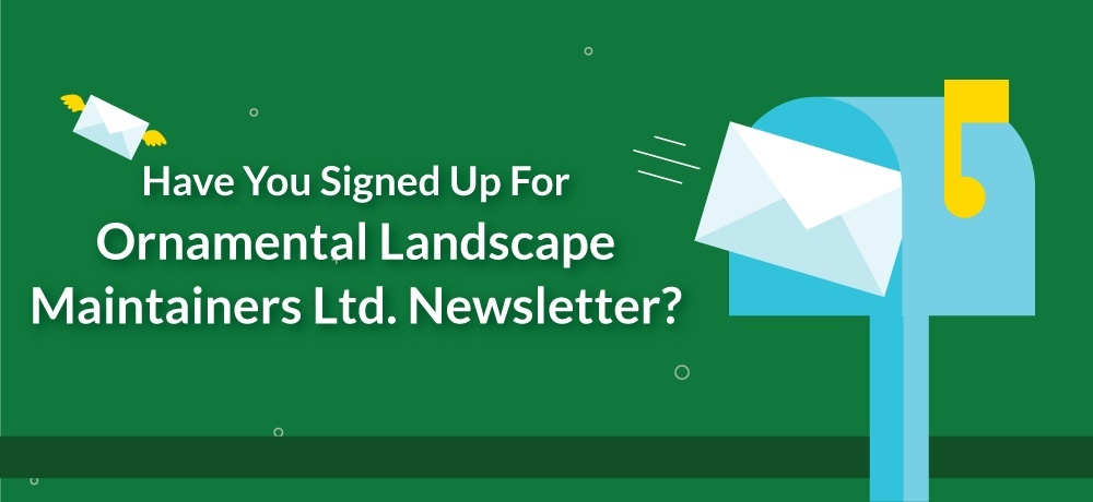 Have You Signed Up For Ornamental Landscape Maintainers Ltd. Newsletter.jpg