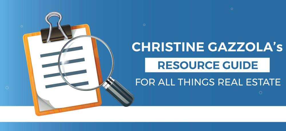 A-Resource-Guide-For-All-Things-Real-Estate-Christine Gazzola.jpg