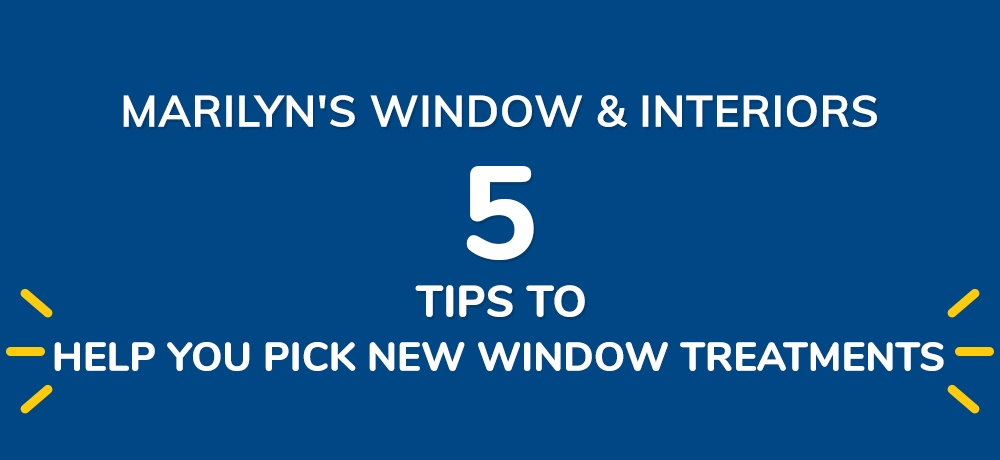 Five-Tips-To-Help-You-Pick-New-Window-Treatments-Marilyn's Custom Design Drapery & Treatments.jpg