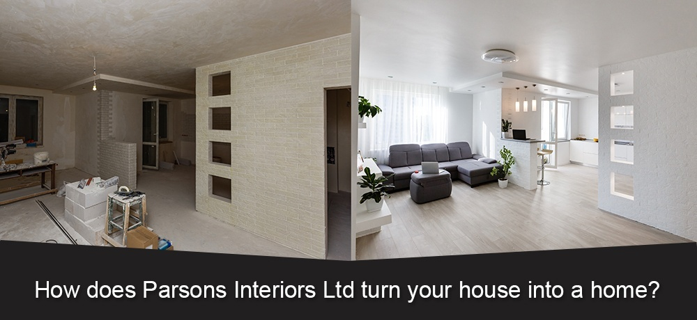 How Does PARSONS INTERIORS LTD. turn Your House into a Home.jpg