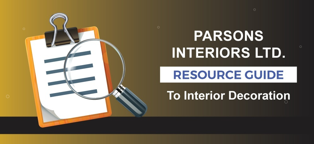 A Resource Guide to Interior Decoration - PARSONS INTERIORS LTD.