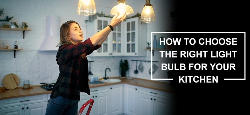 How to Choose the Right Light Bulb for Your Kitchen