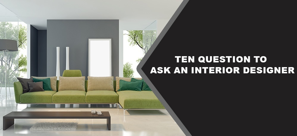 Ten Question to Ask an Interior Designer