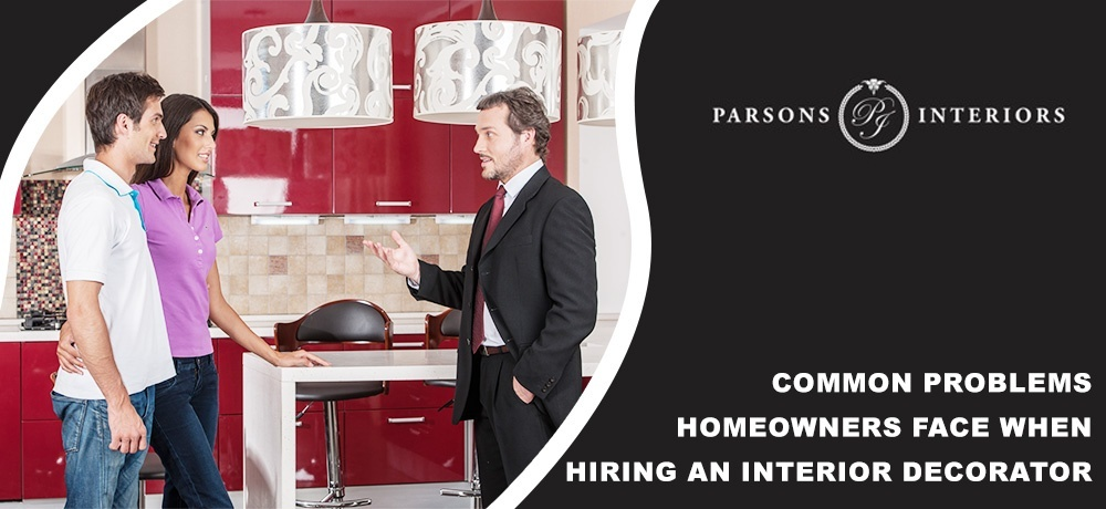 Common Problems Homeowners Face When Hiring an Interior Decorator