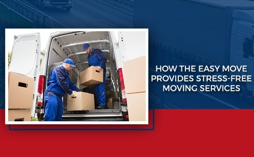 How The Easy Move Provides Stress-Free Moving Services