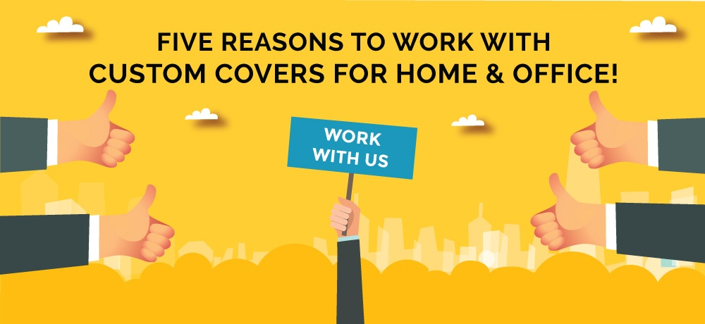 FIVE-REASONS-TO-WORK-WITH-Custom-Covers-For-Home-&-Office!.jpg