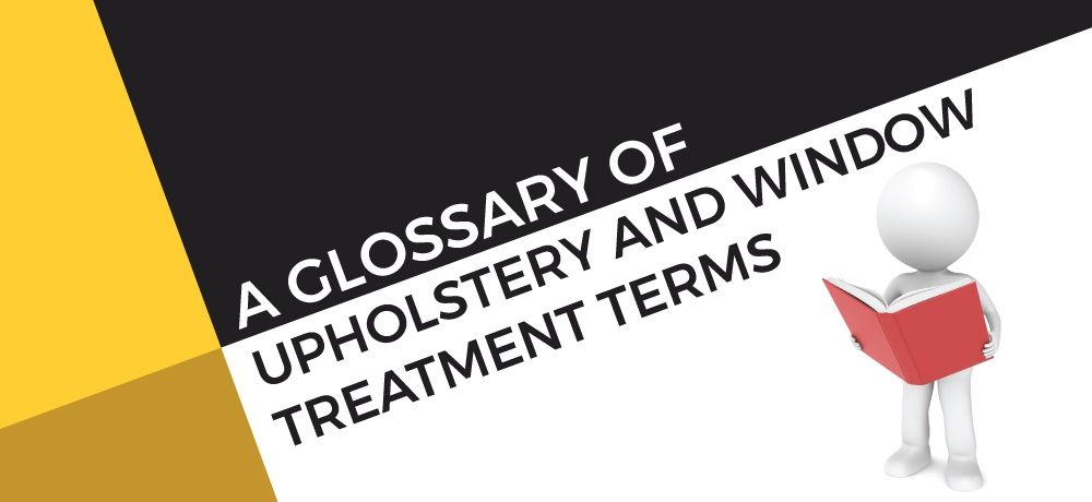 A-Glossary-of-Upholstery-And-Window-Treatment-Terms.jpg