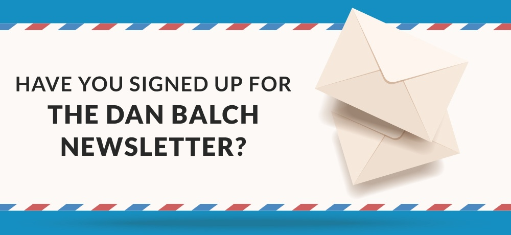 Have-You-Signed-Up-For-The-Dan-Balch-Newsletter.jpg
