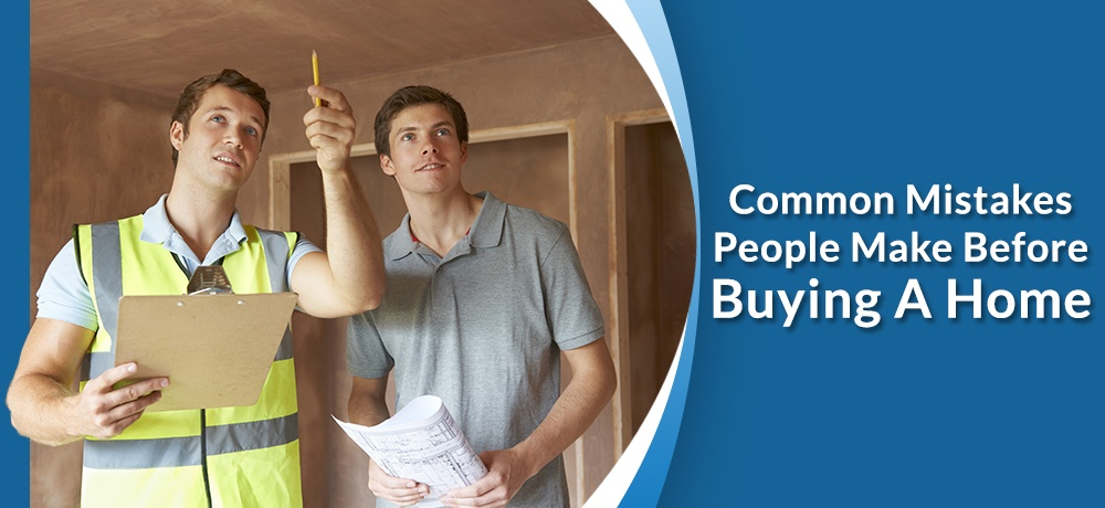 Common-Mistakes-People-Make-Before-Buying-A-Home-Lizotte Inspection.jpg