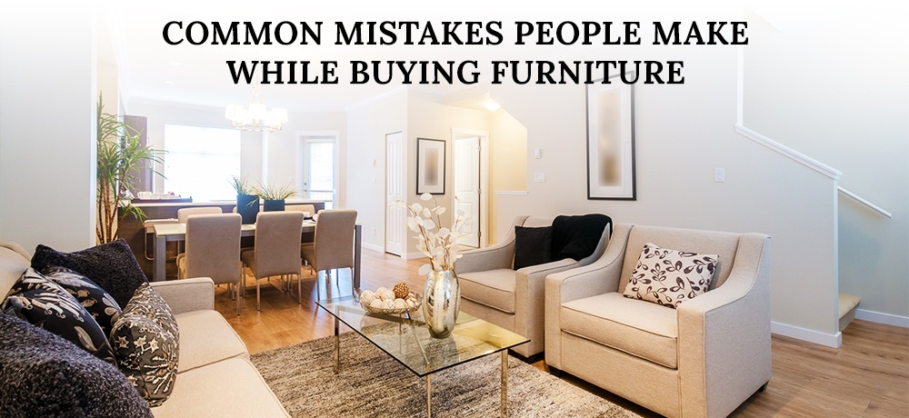 Common Mistakes People Make While Buying Furniture.jpg