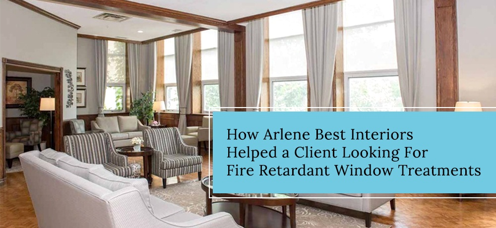 How-Arlene-Best-Interiors-Helped-a-Client-Looking-For-Fire-Retardant-Window-Treatments.jpg