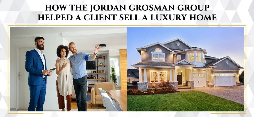 How-the-Jordan-Grosman-Group-Helped-A-Client-Sell-A-Luxury-Home.jpg