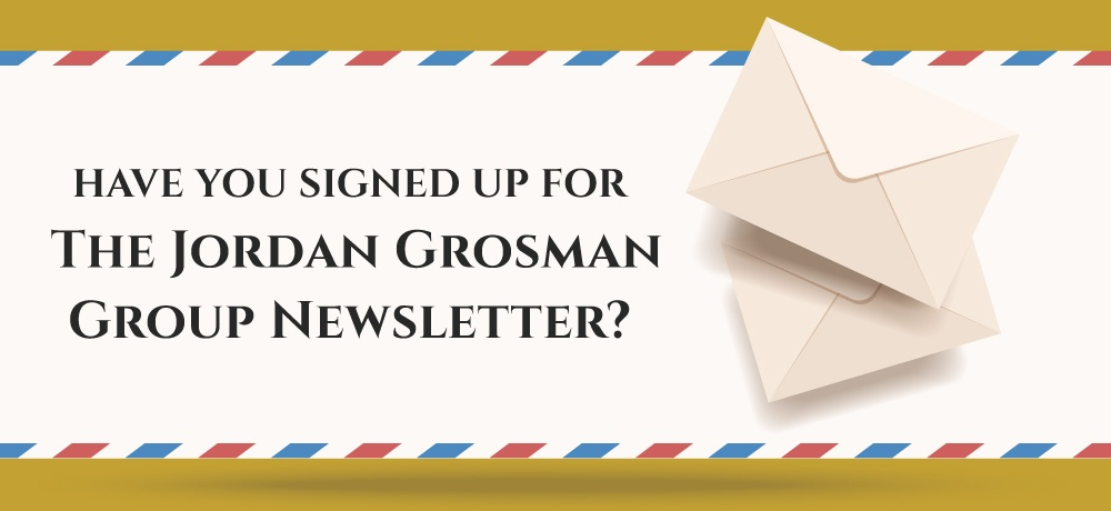 Have-You-Signed-Up-For-The-Jordan-Grosman-Group-Newsletter.jpg