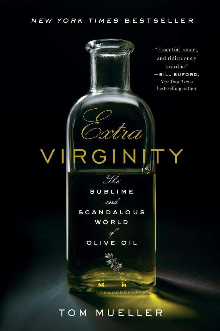 Extra Virginity: The Sublime and Scandalous World of Olive Oil