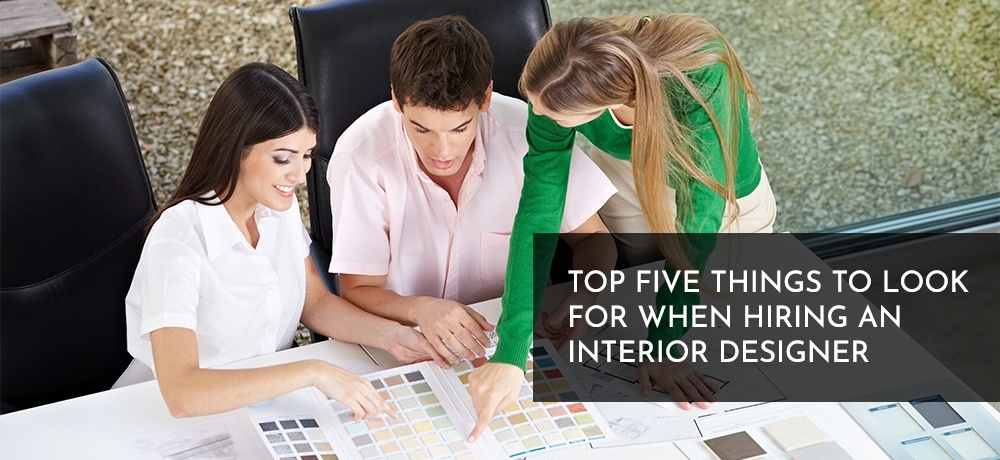 Top Five Things to Look for When Hiring an Interior Designer.jpg