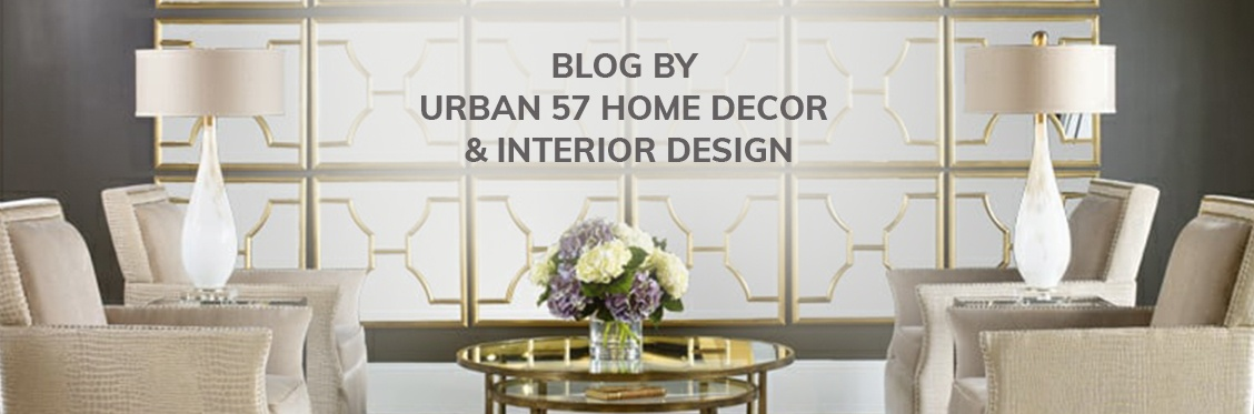 Blog by  Urban 57 Home Decor & Interior Design