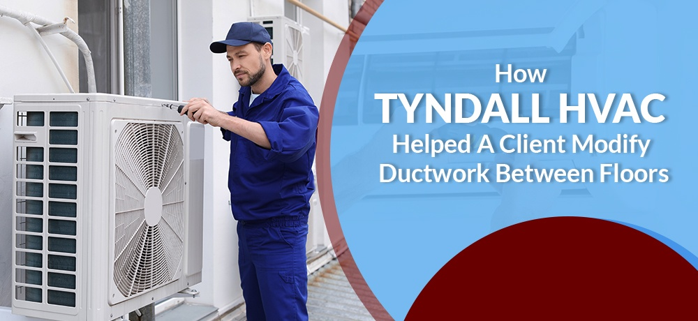 How-Tyndall-HVAC-Helped-A-Client-Modify-Ductwork-Between-Floors.jpg