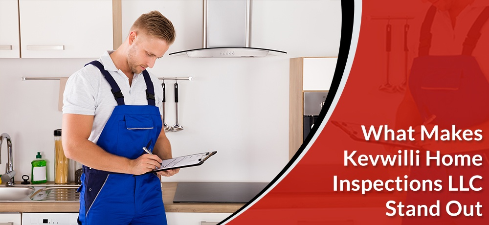 What-Makes-Kevwilli-Home-Inspections-LLC-Stand-Out.jpg