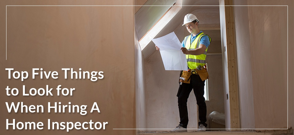 Top-Five-Things-to-Look-for-When-Hiring-A-Home-Inspector-Kevwilli Home Inspections.jpg