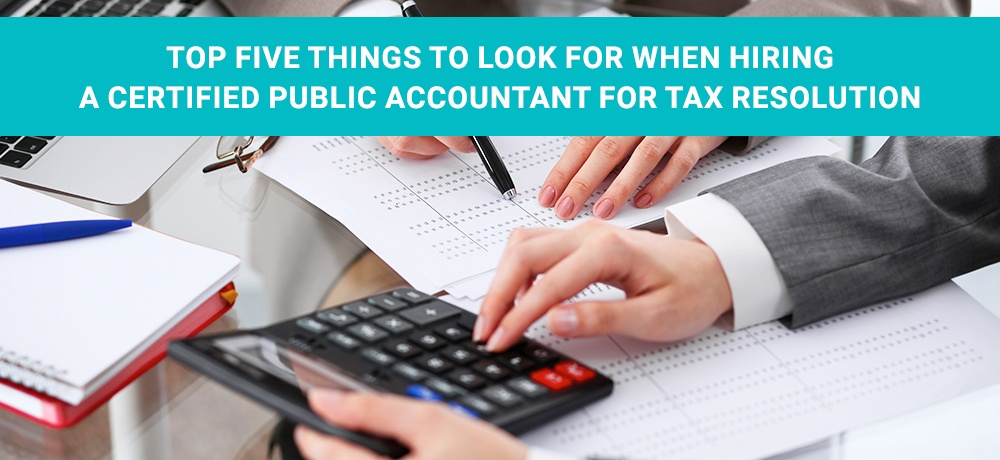 Top-Five-Things-To-Look-For-When-Hiring-A-Certified-Public-Accountant-for-Tax-Resolution.jpg