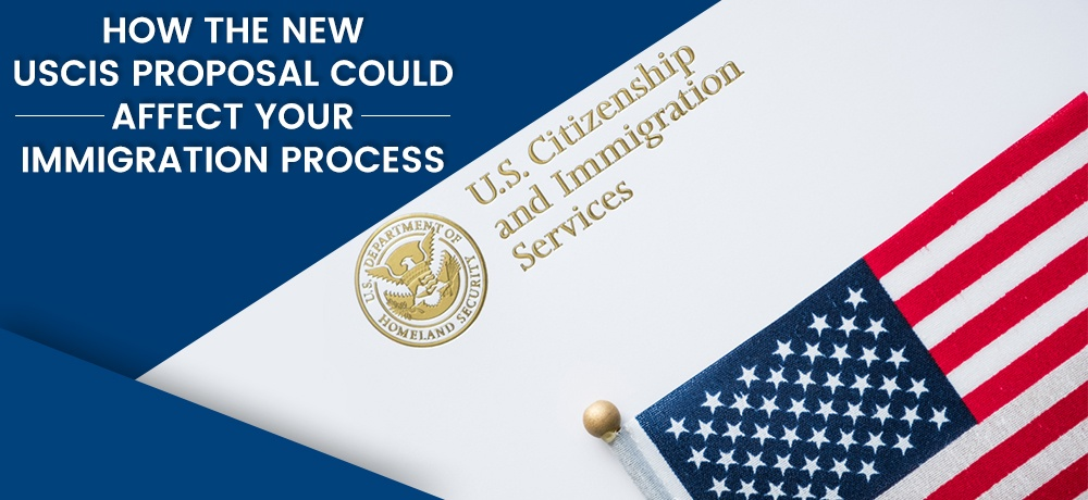 How The New USCIS Proposal Could Affect Your Immigration Process