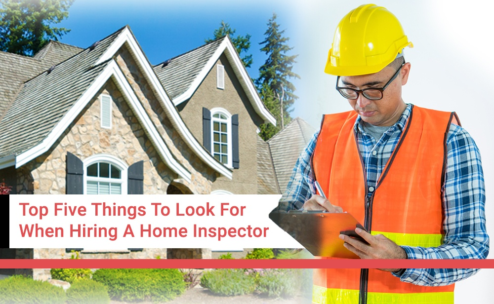 Top-Five-Things-To-Look-For-When-Hiring-A-Home-Inspector-Pinnacle Home Inspections Inc.jpg