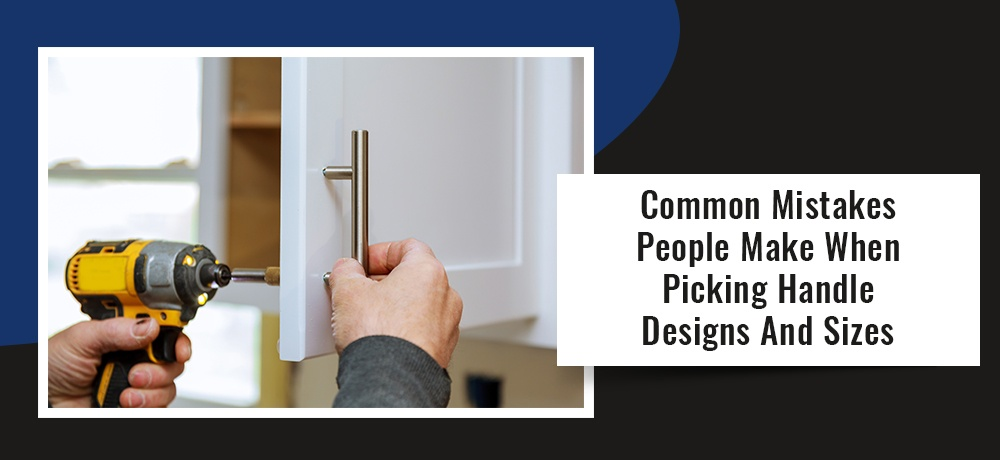 Common-Mistakes-People-Make-When-Picking-Handle-Designs-And-Sizes-2.jpg