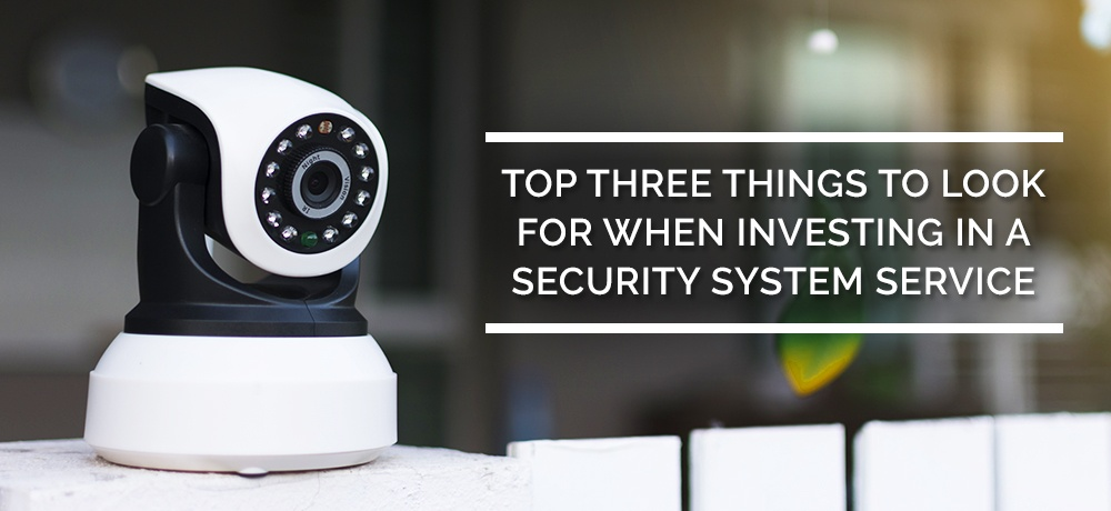 Top-Three-Things-To-Look-For-When-Investing-In-a-Security-System-Service-Ventas Security Systems.jpg