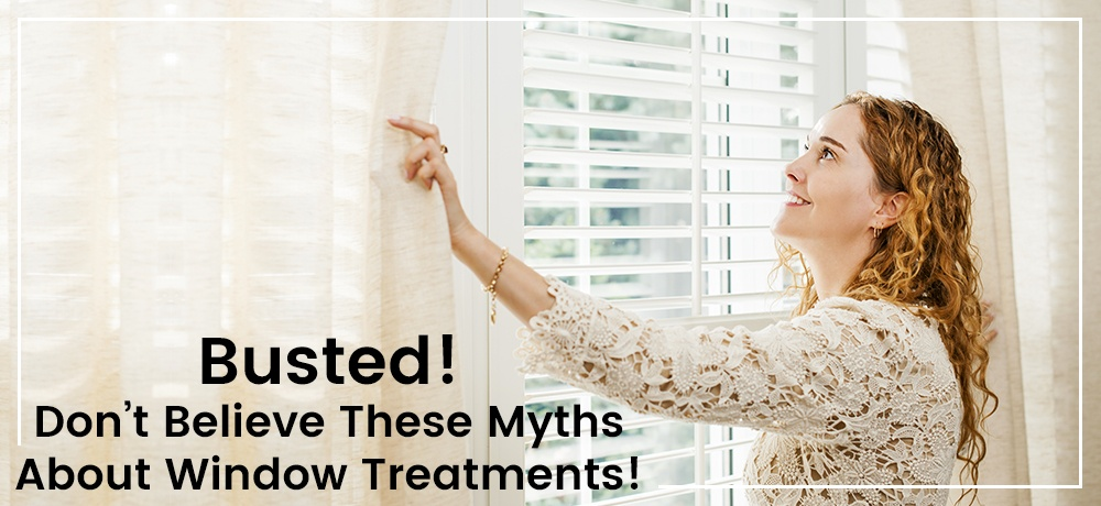 Busted!-Don't-Believe-These-Myths-About-Window-Treatments! (1).jpg