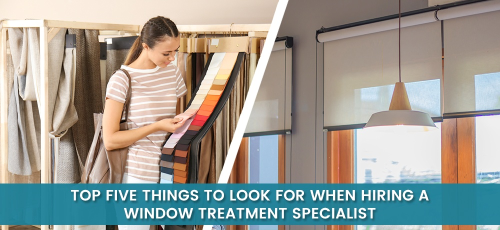 Top-Five-Things-To-Look-For-When-Hiring-A-Window-Treatment-Specialist-jj.jpg