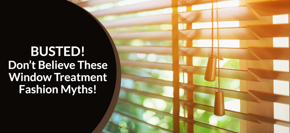 Busted!-Don't-Believe-These-Window-Treatment-Fashion-Myths!-for-Masonside-Blinds-&-Drapery.jpg