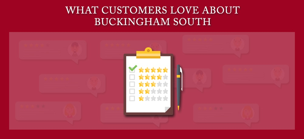 What-Customers-Love-About-Buckingham-South.jpg