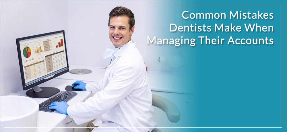 Common-Mistakes-Dentists-Make-When-Managing-Their-Accounts.jpg