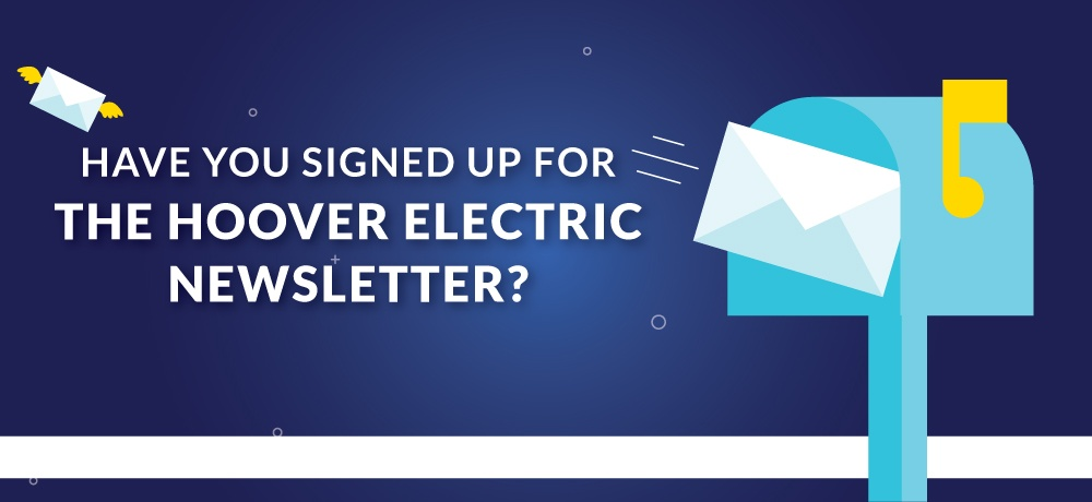 Have-You-Signed-Up-For-The-Hoover-Electric-Newsletter.jpg